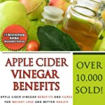 Apple Cider Vinegar Benefits: Apple Cider Vinegar Benefits and Cures for Weight Loss and Better Health | Alexandra Kastor,Steven Briscoe