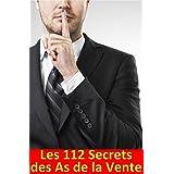 Les 112 Secrets des As de la Vente: Découvrez les astuces des Pros de la vente pour négocier et mieux vendre (French Edition)