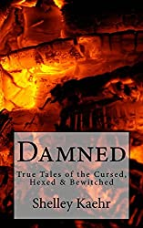 Damned: True Tales of the Cursed, Hexed & Bewitched