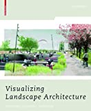 Visualizing Landscape Architecture : Functions, Concepts, Strategies, Mertens, Elke, 3038214574