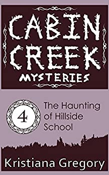 The Haunting of Hillside School (Cabin Creek Mysteries Book 4) by [Gregory, Kristiana]