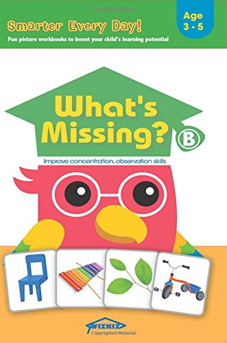 What's Missing? Level B: Fun early learning activity workbook to develop the power of focus, attention, concentration and observation for toddlers and ... 3-5, boys and girls. (Smarter Every Day!)