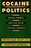 Cocaine Politics : Drugs, Armies, and the CIA in Central America, Scott, Peter D. and Marshall, Jonathan, 0520077814