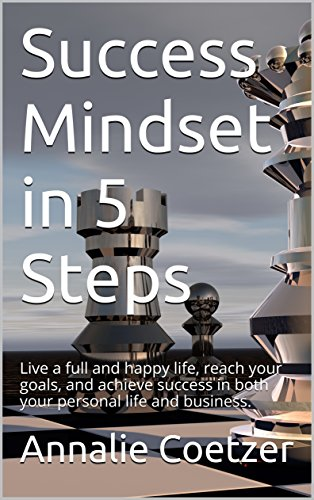 Book: Success Mindset in 5 Steps - Live a full and happy life, reach your goals, and achieve success in both your personal life and business. (Start Your Own Business Book 2) by Annalie Coetzer