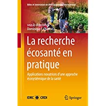 La Recherche Écosanté en pratique: Applications novatrices d'une approche écosystémique de la santé (Insight and Innovation in International Development t. 2) (French Edition)