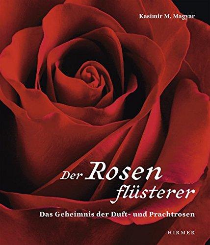 Der Rosenflüsterer: Das Geheimnis der Duft- und Prachtrosen