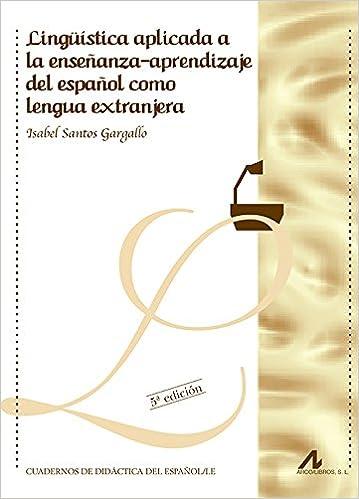 Lingüística aplicada a la enseñanza-aprendizaje del español como lengua extranjera Cuadernos de didáctica del español/LE: Amazon.es: Isabel Santos Gargallo: ...