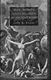 War, Women and Children in Ancient Rome, John K. Evans, 041505723X