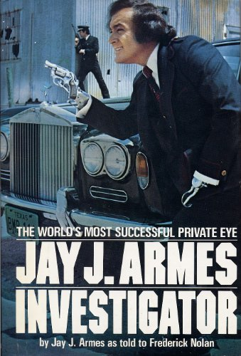 Jay J. Armes, Investigator: The World's Most Successful Private - Mall Tx Austin