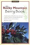 The Rocky Mountain Berry Book, Bob Krumm, 1560440406