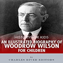 History for Kids: A Biography of Woodrow Wilson for Children Audiobook by  Charles River Editors Narrated by Tracey Norman