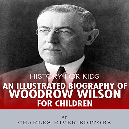History for Kids: A Biography of Woodrow Wilson for Children