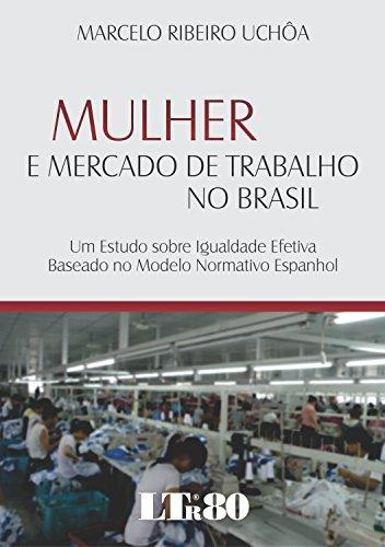 Mulher e Mercado de Trabalho no Brasil. Um Estudo Sobre Igualdade Efetiva Baseado no Modelo Normativo Espanhol