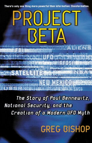 Project Beta: The Story of Paul Bennewitz, National Security, and the Creation of a Modern UFO -