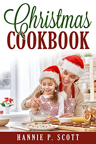 Christmas Cookbook: Delicious Family Holiday Recipes by [Scott, Hannie P.]