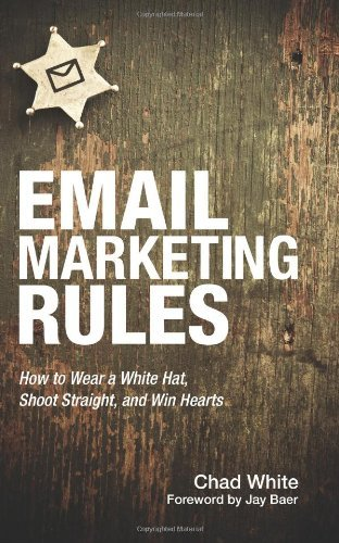 By Chad White Email Marketing Rules: How to Wear a White Hat, Shoot Straight, and Win Hearts (1st First Edition) [Paperback]
