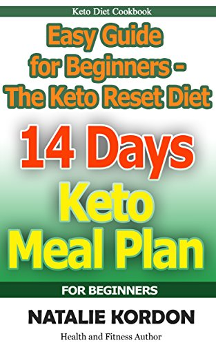 14 Days Keto Meal Plan : Easy Guide for Beginners - The Keto Reset Diet by Natalie Kordon