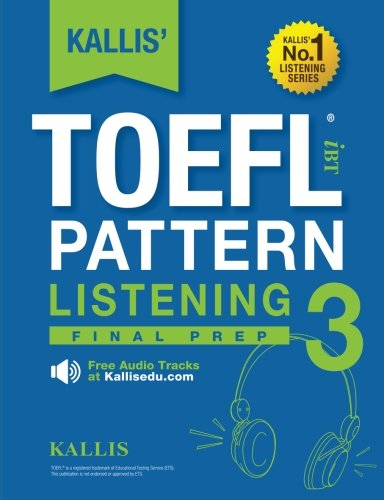 Kallis' TOEFL iBT Pattern Listening 3: Conquer: (College Test Prep 2016 + Practice Test + Skill Building+ Study Guide Book ) (Volume 3)