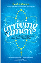 Arriving at Amen: Seven Catholic Prayers That Even I Can Offer Paperback