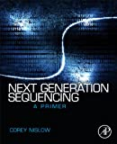 Next Generation Sequencing : A Primer, Nislow, Corey, 0124077706
