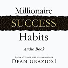 Millionaire Success Habits Audiobook by Dean Graziosi Narrated by Mark Steinbeck
