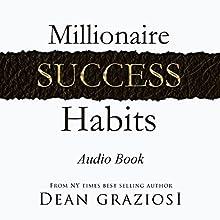 Millionaire Success Habits | Livre audio Auteur(s) : Dean Graziosi Narrateur(s) : Mark Steinbeck