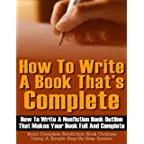 How To Write A Book That's Complete: How to write a nonfiction book outline that makes your book full and complete - Build complete nonfiction book outlines using a simple step-by-step system