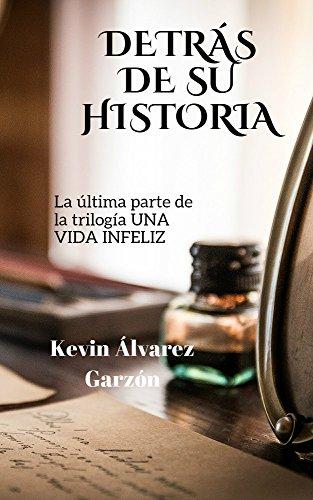 Descargar Libro Detras De Su Historia: La última Parte De La Trilogía Una Vida Infeliz. Kevin Álvarez Garzón