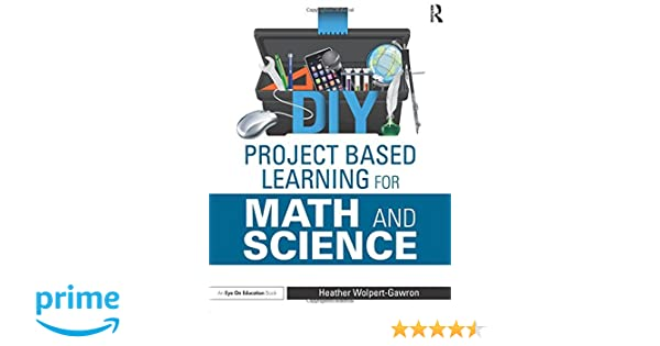 Amazon diy project based learning for math and science eye on amazon diy project based learning for math and science eye on education 9781138891609 heather wolpert gawron books fandeluxe Image collections