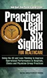 img - for Practical Lean Six Sigma for Healthcare (with Links to over 30 Excel Worksheets): Using the A3 and Lean Thinking to Improve Operational Performance in ... Clinics, and Physician Group Practices book / textbook / text book