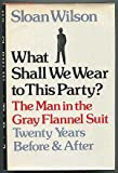 img - for What Shall We Wear to This Party?: The Man in the Gray Flannel Suit, Twenty Years Before & After book / textbook / text book