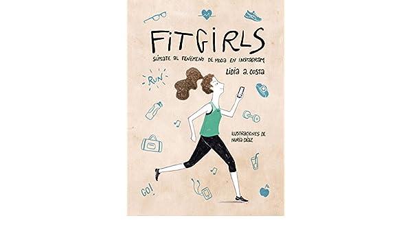 Amazon.com: Fit Girls: Súmate al fenómeno de moda en Instagram (Spanish Edition) eBook: Lidia A. Costa, Nuria Díaz: Kindle Store