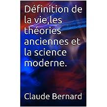 Définition de la vie,les théories anciennes et la science moderne. (French Edition)
