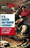 Et si.... Napoléon avait triomphé à Waterloo. L'histoire de France revue et corrigée en 40 uchronies