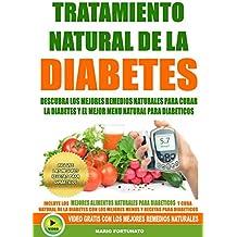Tratamiento Natural de La Diabetes: Descubra Los Mejores Remedios Naturales Para Curar La Diabetes y el Mejor Menu Natural Para Diabeticos - Incluye Mejores Recetas Para Diabeticos (Spanish Edition)