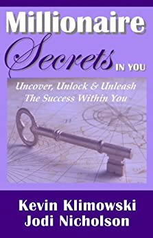 Millionaire Secrets In You - Uncover, Unlock and Unleash the Success Within You! by [Nicholson, Jodi, Klimowski, Kevin]