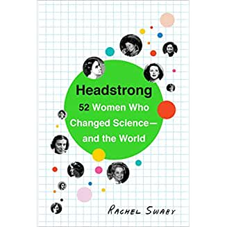 Headstrong: 52 Women Who Changed Science – And The World