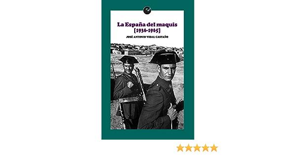 La España del maquis (1936-1965) eBook: Vidal Castaño, José Antonio: Amazon.es: Tienda Kindle