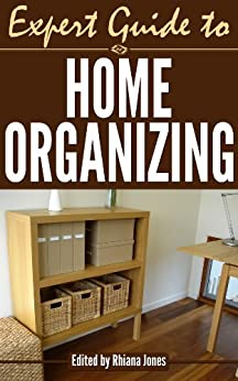 Expert Guide to Home Organizing (Expert Guides Book 1) by [Jones, Rhiana]