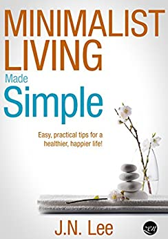 Minimalist living made simple your easy practical guide for Minimalist living amazon