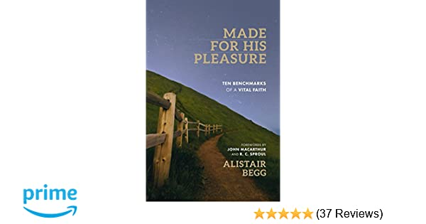 Made for his pleasure ten benchmarks of a vital faith alistair made for his pleasure ten benchmarks of a vital faith alistair begg john macarthur r c sproul 9780802418272 amazon books fandeluxe Gallery