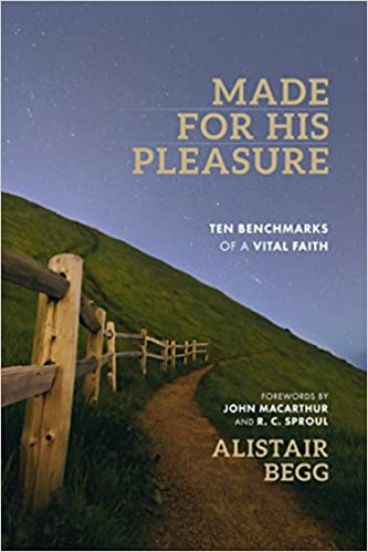 Made for His Pleasure: Ten Benchmarks of a Vital Faith by Alistair Begg
