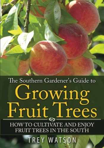 the-southern-gardeners-guide-to-growing-fruit-trees-how-to-cultivate-and-enjoy-fruit-trees-in-the-so