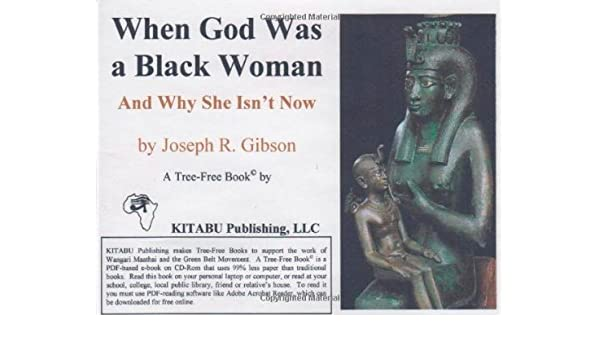 By Joseph R Gibson When God Was A Black Woman And Why She Isn T Now 1st First Edition Cd Rom Amazon Com Books
