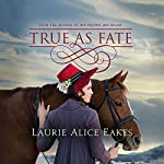 True as Fate: The Ashford Chronicles, Book 2   Laurie Alice Eakes