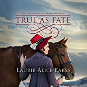 True as Fate: The Ashford Chronicles, Book 2 | Laurie Alice Eakes