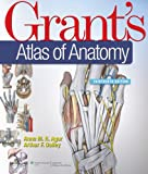 Grant's Atlas of Anatomy, Agur, Anne M. R. and Dalley, Arthur F., II, 1451182546