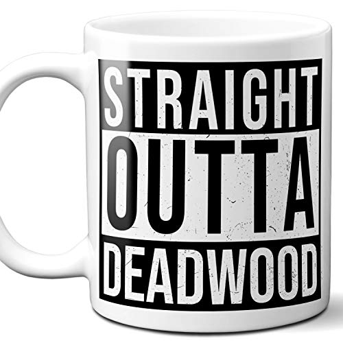 Straight Outta Deadwood Souvenir Gift Mug. I Love City Town USA Lover Coffee Unique Tea Cup Men Women Birthday Mothers Day Fathers Day Christmas. 11 oz.