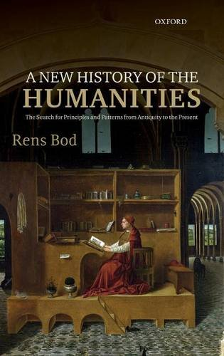 A New History of the Humanities: The Search for Principles and Patterns from Antiquity to the Present