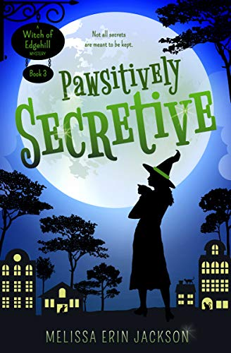 Pawsitively Secretive (A Witch of Edgehill Mystery Book 3) by [Jackson, Melissa Erin]